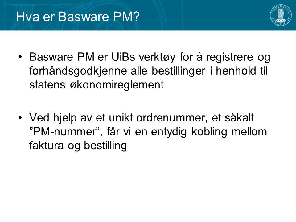 Hva er Basware PM Basware PM er UiBs verktøy for å registrere og forhåndsgodkjenne alle bestillinger i henhold til statens økonomireglement.