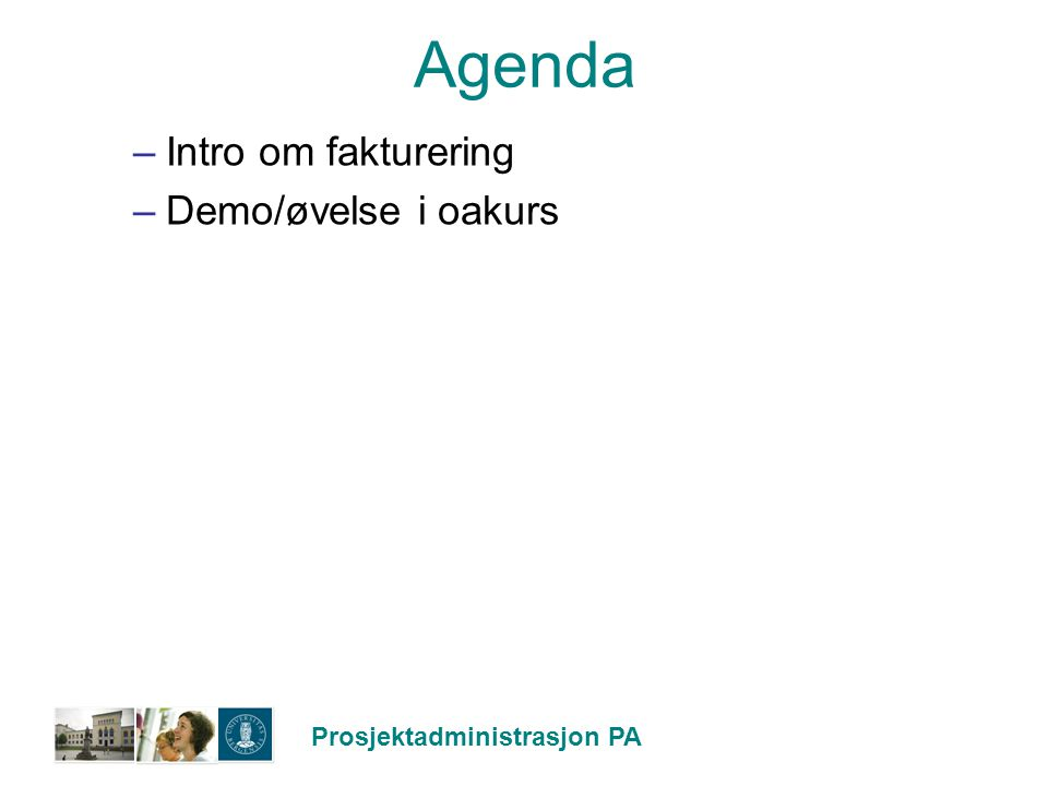 Agenda Intro om fakturering Demo/øvelse i oakurs