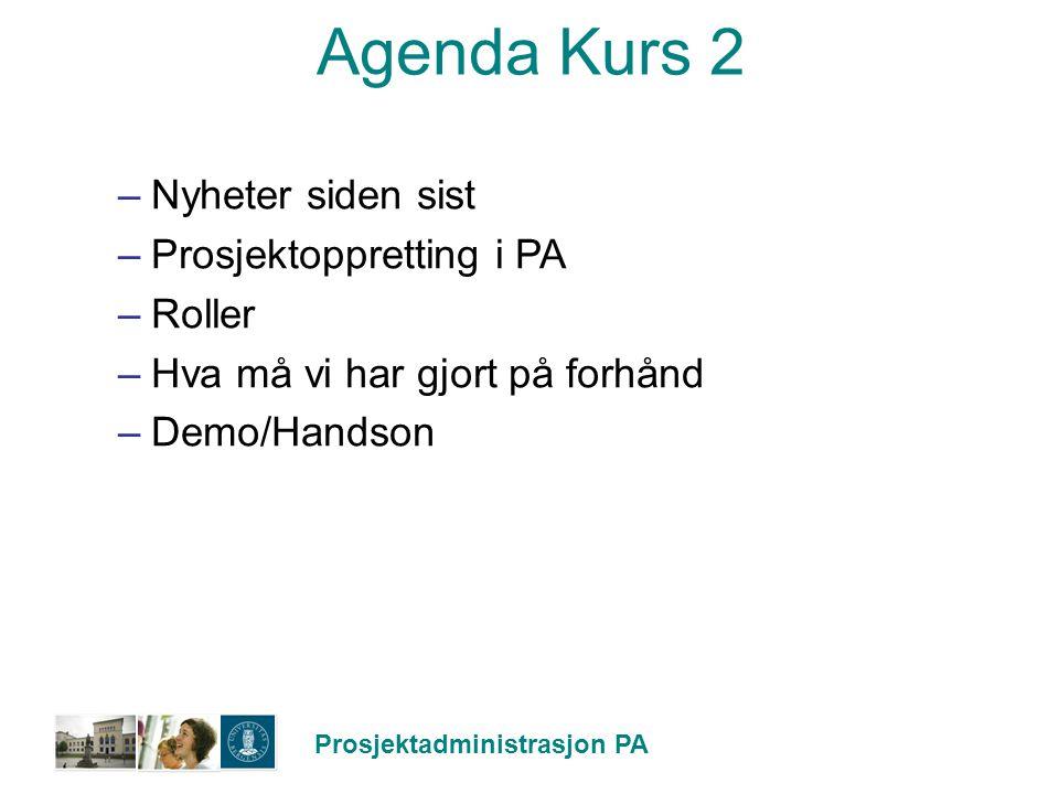 Agenda Kurs 2 Nyheter siden sist Prosjektoppretting i PA Roller