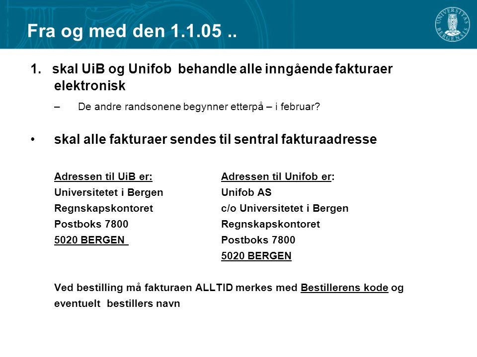 Fra og med den 1.1.05 .. 1. skal UiB og Unifob behandle alle inngående fakturaer elektronisk. De andre randsonene begynner etterpå – i februar