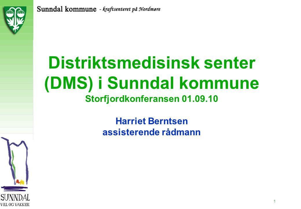2.11.99 Distriktsmedisinsk senter (DMS) i Sunndal kommune Storfjordkonferansen 01.09.10 Harriet Berntsen assisterende rådmann.