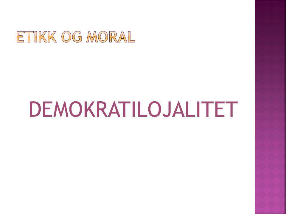 Etikk og moral DEMOKRATILOJALITET
