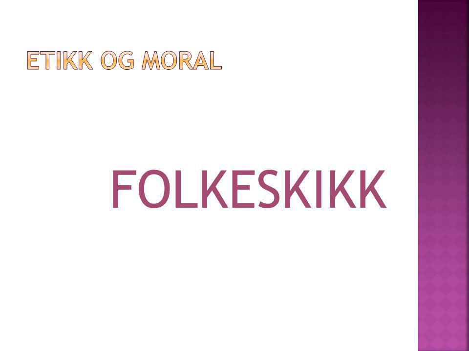 ETIKK OG MORAL FOLKESKIKK
