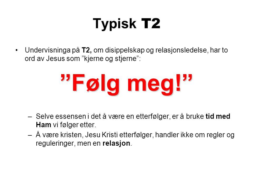 Typisk T2 Undervisninga på T2, om disippelskap og relasjonsledelse, har to ord av Jesus som kjerne og stjerne :