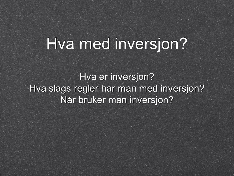 Hva med inversjon Hva er inversjon