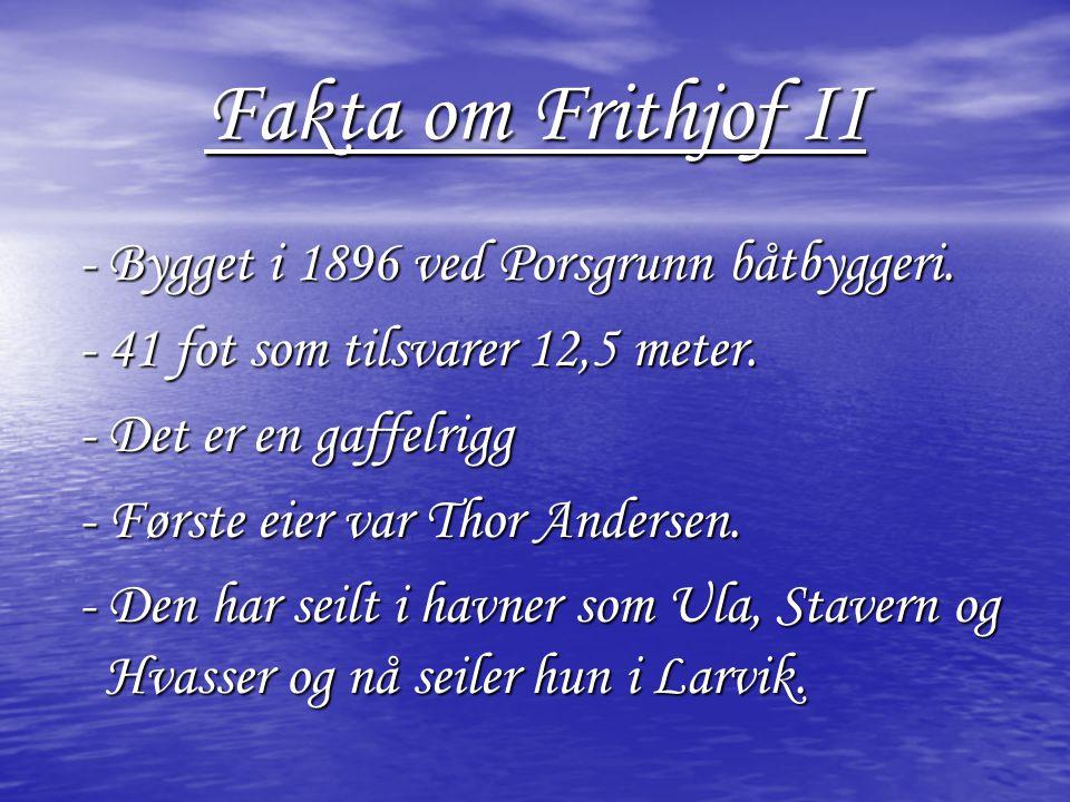 Fakta om Frithjof II - Bygget i 1896 ved Porsgrunn båtbyggeri.