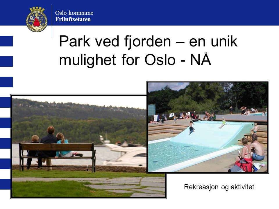 Park ved fjorden – en unik mulighet for Oslo - NÅ
