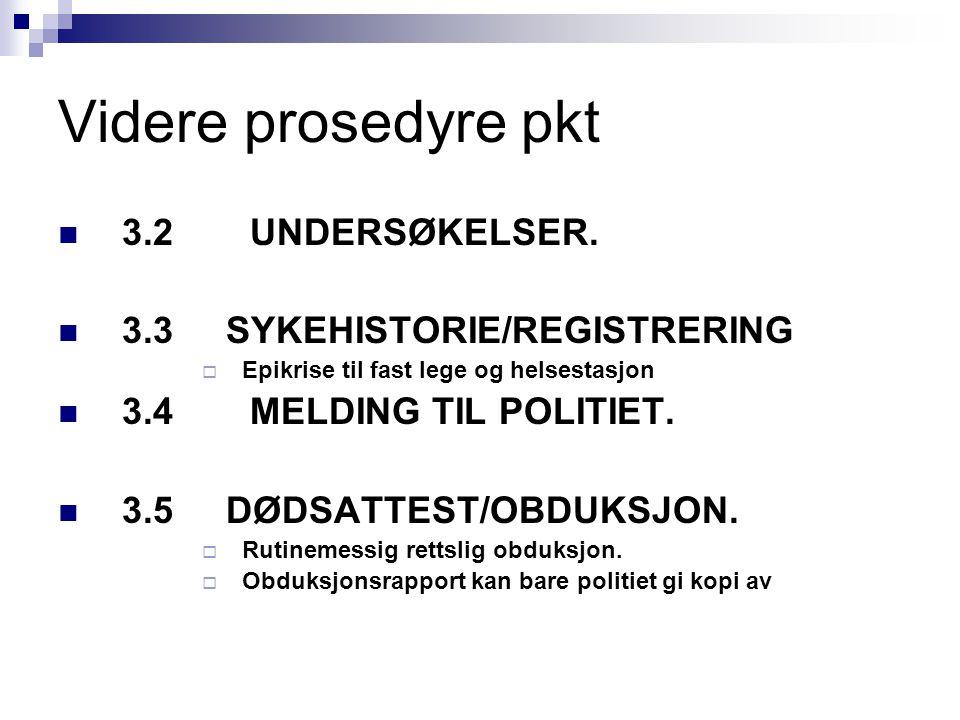Videre prosedyre pkt 3.2 UNDERSØKELSER. 3.3 SYKEHISTORIE/REGISTRERING