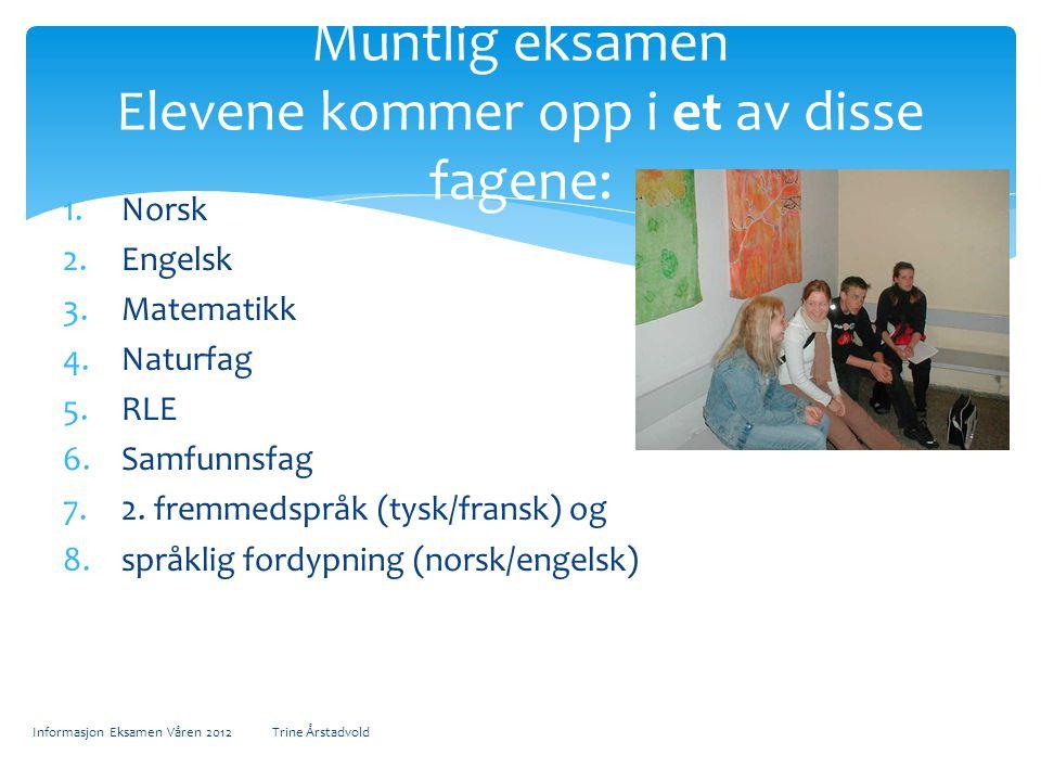 Muntlig eksamen Elevene kommer opp i et av disse fagene: