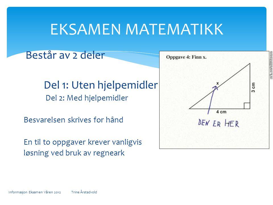 EKSAMEN MATEMATIKK Består av 2 deler Del 1: Uten hjelpemidler