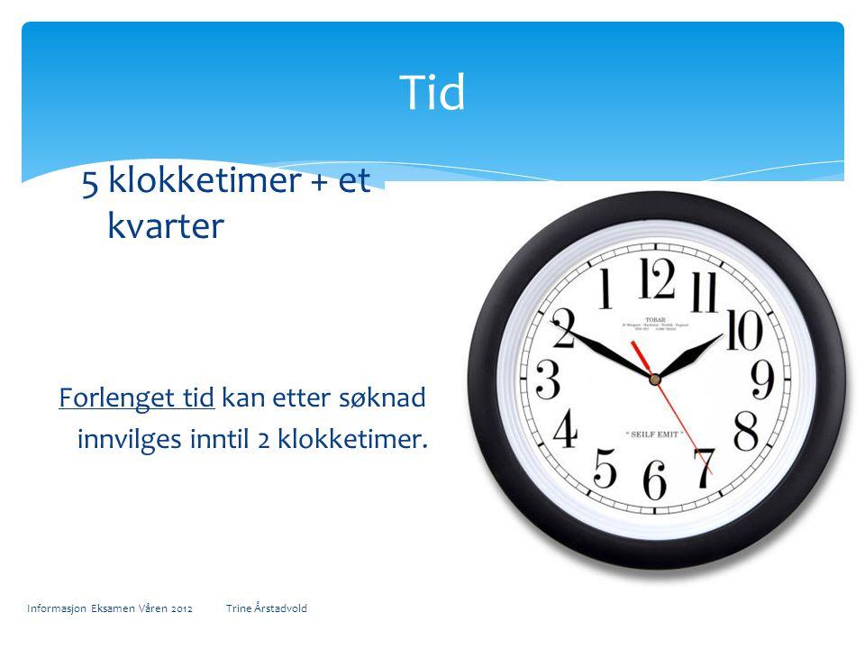 Tid 5 klokketimer + et kvarter Forlenget tid kan etter søknad