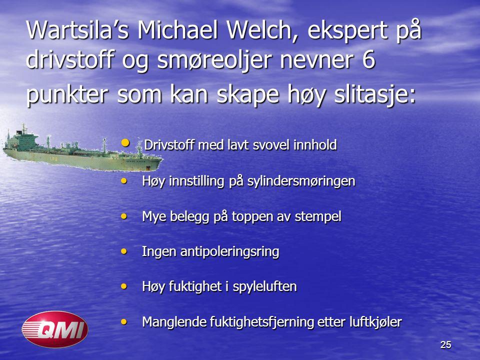 Wartsila's Michael Welch, ekspert på drivstoff og smøreoljer nevner 6 punkter som kan skape høy slitasje: