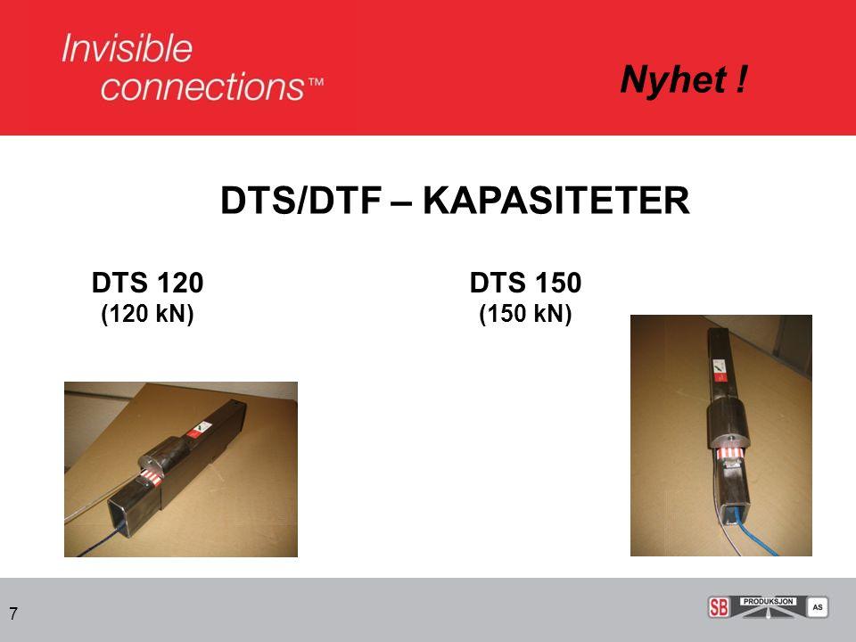 Nyhet ! DTS/DTF – KAPASITETER DTS 120 (120 kN) DTS 150 (150 kN)