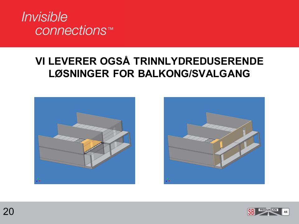 VI LEVERER OGSÅ TRINNLYDREDUSERENDE LØSNINGER FOR BALKONG/SVALGANG