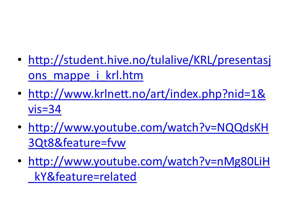 http://student.hive.no/tulalive/KRL/presentasjons_mappe_i_krl.htm http://www.krlnett.no/art/index.php nid=1&vis=34.