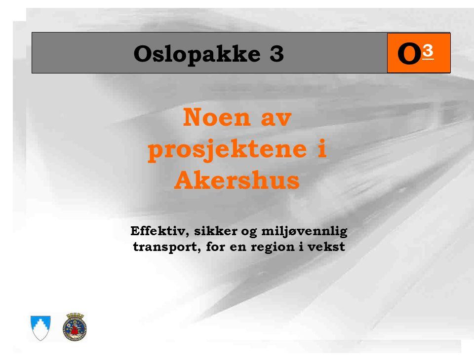 O3 Noen av prosjektene i Akershus Oslopakke 3
