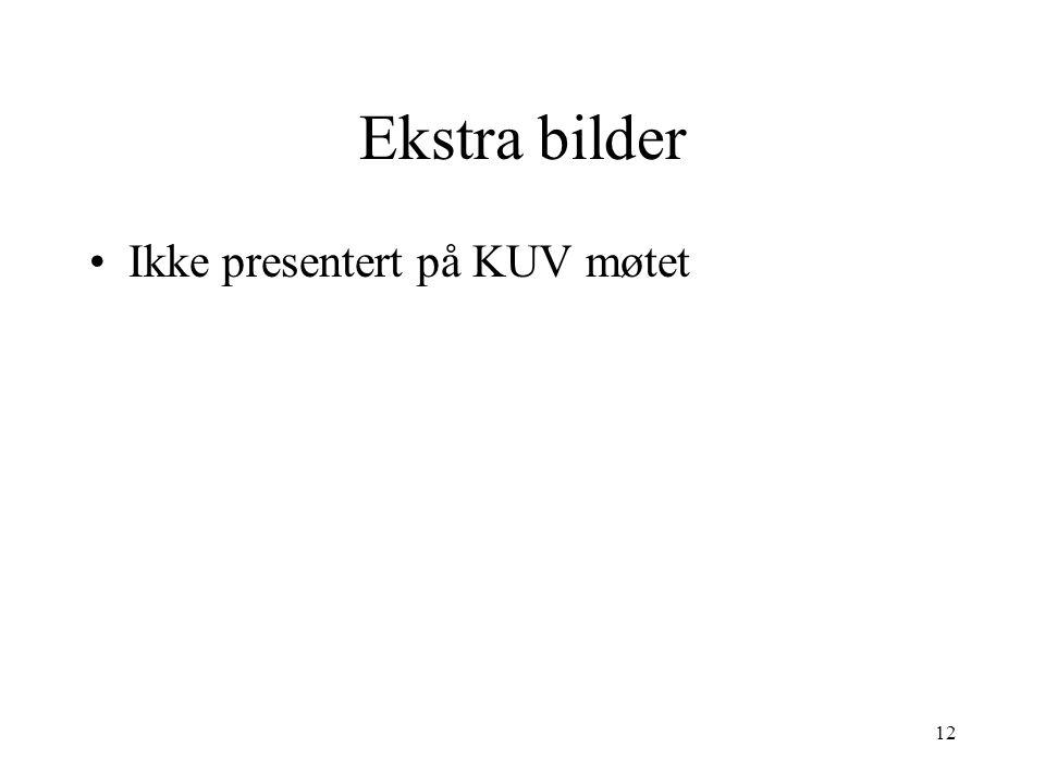 Ekstra bilder Ikke presentert på KUV møtet