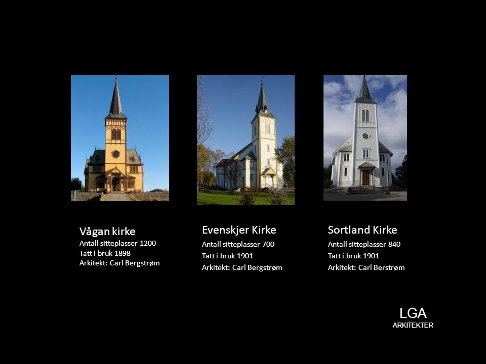 LGA ARKITEKTER Evenskjer Kirke Sortland Kirke Vågan kirke