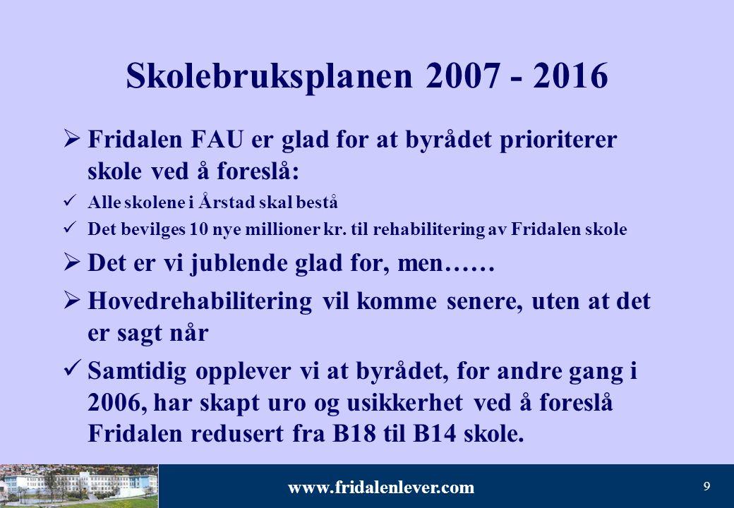 Skolebruksplanen 2007 - 2016 Fridalen FAU er glad for at byrådet prioriterer skole ved å foreslå: Alle skolene i Årstad skal bestå.