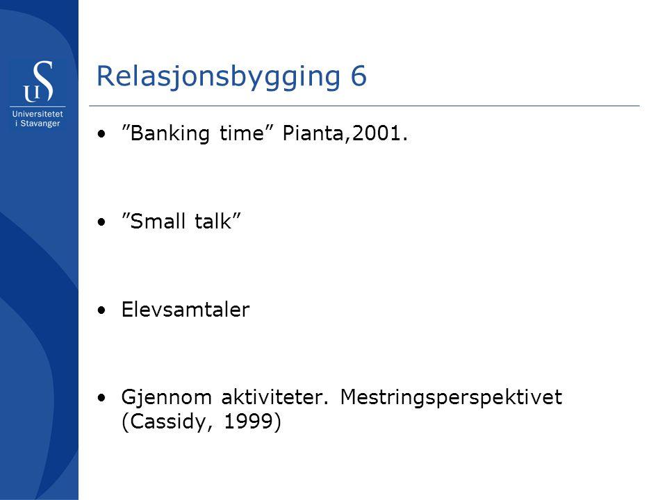 Relasjonsbygging 6 Banking time Pianta,2001. Small talk