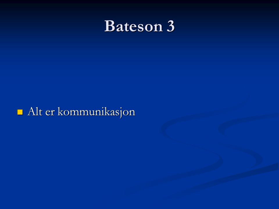 Bateson 3 Alt er kommunikasjon