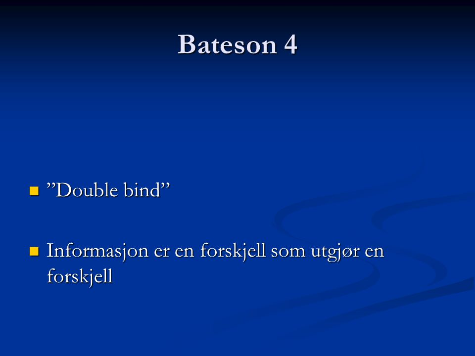 Bateson 4 Double bind Informasjon er en forskjell som utgjør en forskjell