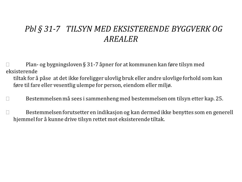 Pbl § 31-7 TILSYN MED EKSISTERENDE BYGGVERK OG AREALER