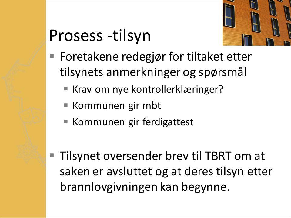 Prosess -tilsyn Foretakene redegjør for tiltaket etter tilsynets anmerkninger og spørsmål. Krav om nye kontrollerklæringer