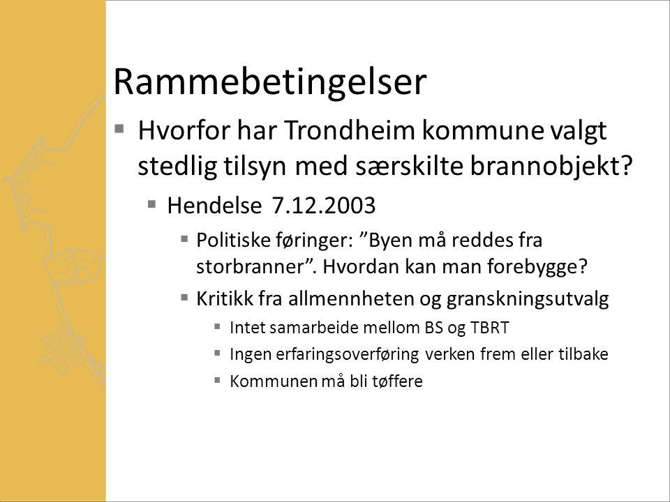 Rammebetingelser Hvorfor har Trondheim kommune valgt stedlig tilsyn med særskilte brannobjekt Hendelse 7.12.2003.