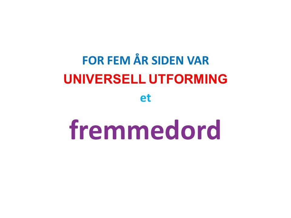 FOR FEM ÅR SIDEN VAR UNIVERSELL UTFORMING et fremmedord