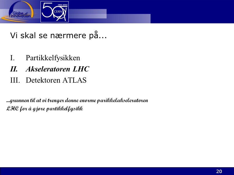 Vi skal se nærmere på... Partikkelfysikken Akseleratoren LHC