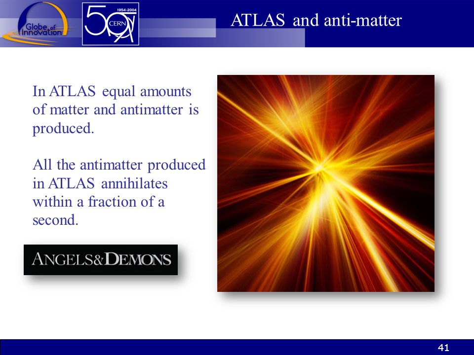 ATLAS and anti-matter In ATLAS equal amounts of matter and antimatter is produced.