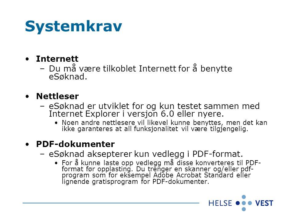 Systemkrav Internett. Du må være tilkoblet Internett for å benytte eSøknad. Nettleser.