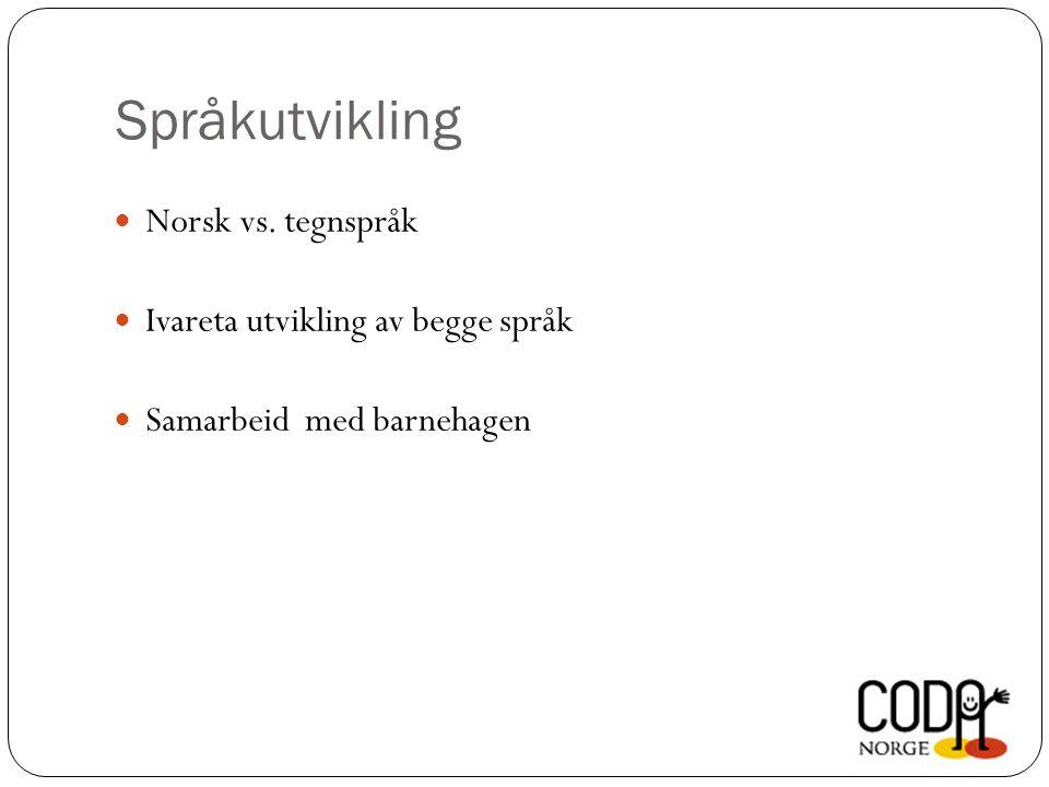 Språkutvikling Norsk vs. tegnspråk Ivareta utvikling av begge språk