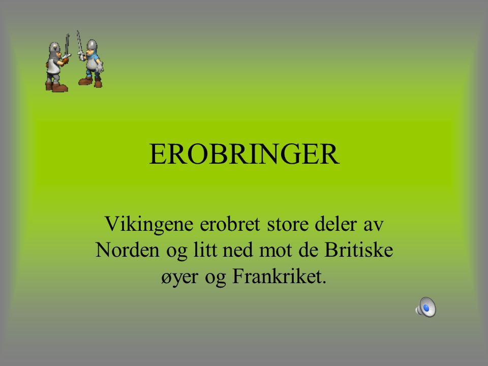 EROBRINGER Vikingene erobret store deler av Norden og litt ned mot de Britiske øyer og Frankriket.