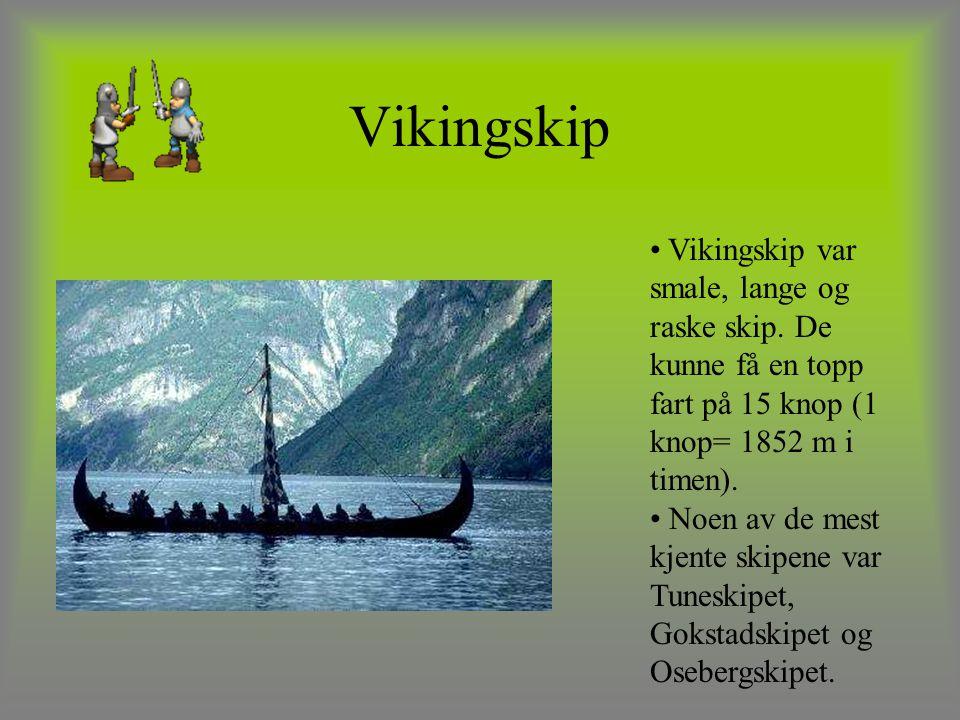 Vikingskip Vikingskip var smale, lange og raske skip. De kunne få en topp fart på 15 knop (1 knop= 1852 m i timen).