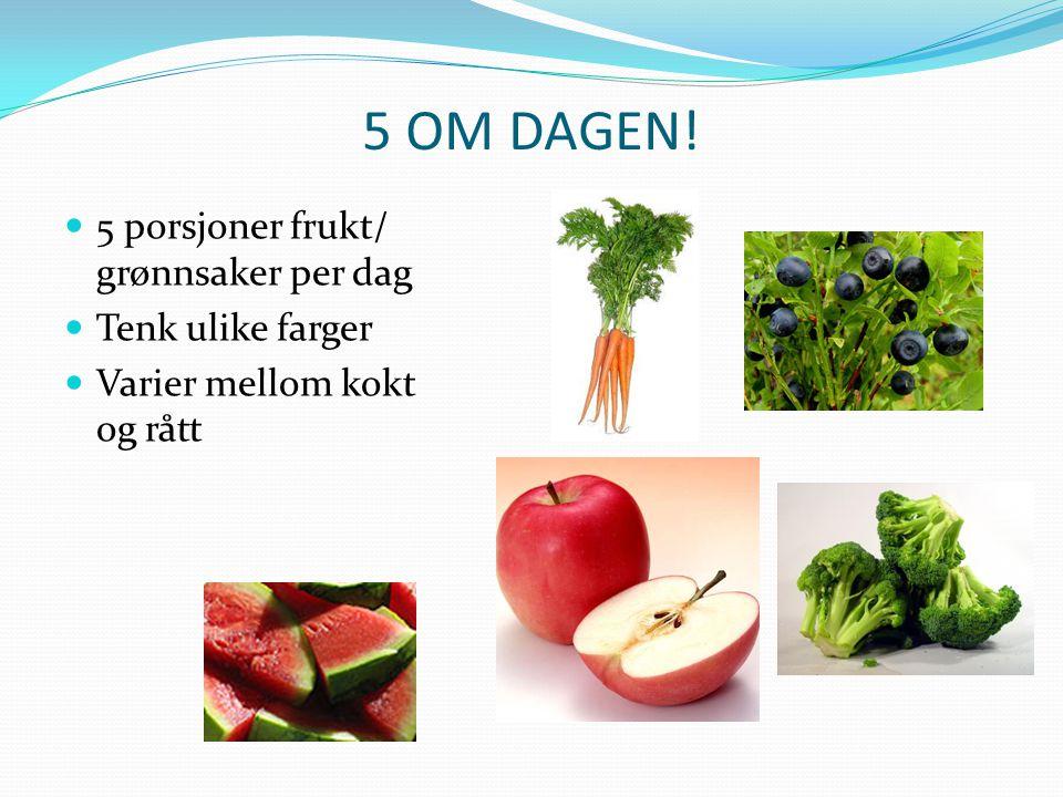 5 OM DAGEN! 5 porsjoner frukt/ grønnsaker per dag Tenk ulike farger