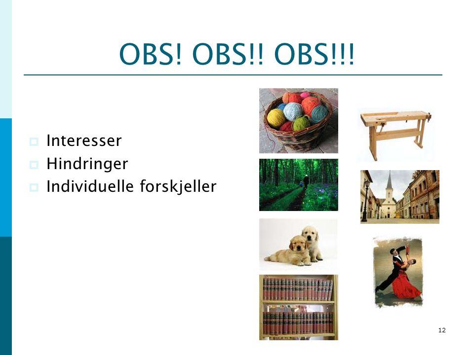 OBS! OBS!! OBS!!! Interesser Hindringer Individuelle forskjeller