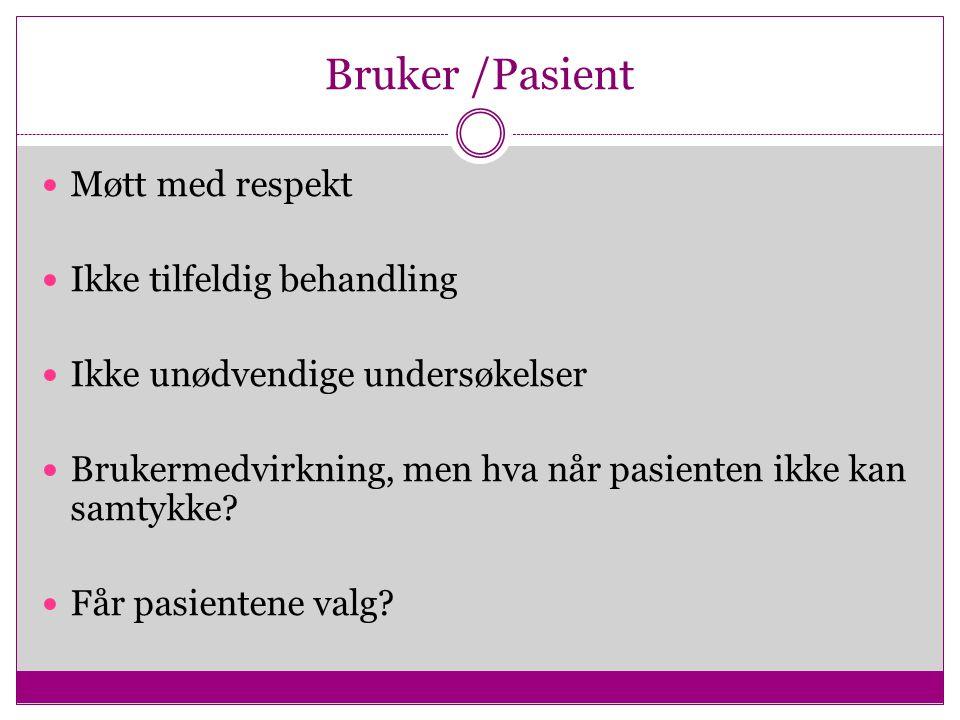 Bruker /Pasient Møtt med respekt Ikke tilfeldig behandling