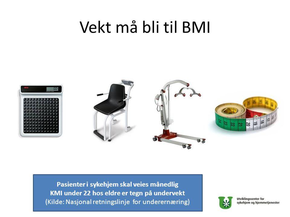 Vekt må bli til BMI Pasienter i sykehjem skal veies månedlig
