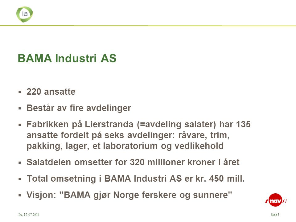 BAMA Industri AS 220 ansatte Består av fire avdelinger