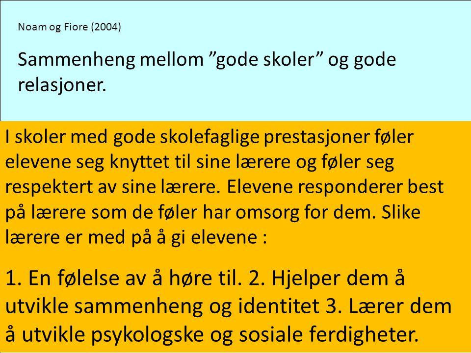 Noam og Fiore (2004) Sammenheng mellom gode skoler og gode relasjoner.