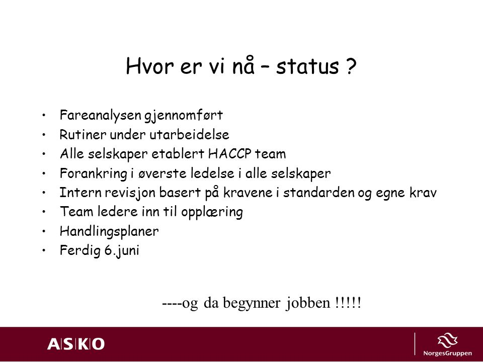Hvor er vi nå – status ----og da begynner jobben !!!!!