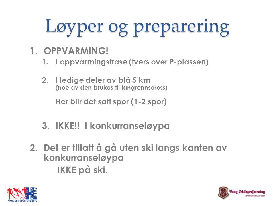 Løyper og preparering OPPVARMING! IKKE!! I konkurranseløypa
