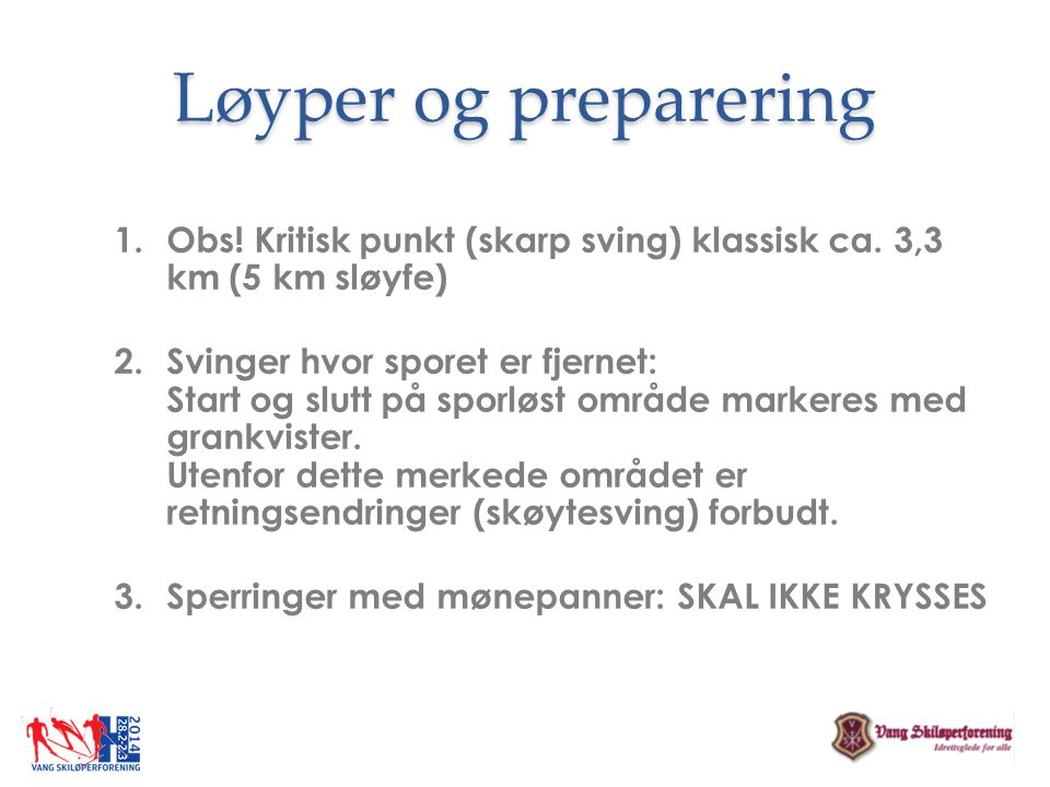 Løyper og preparering Obs! Kritisk punkt (skarp sving) klassisk ca. 3,3 km (5 km sløyfe)