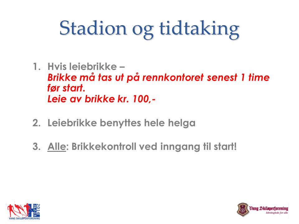 Stadion og tidtaking Hvis leiebrikke – Brikke må tas ut på rennkontoret senest 1 time før start. Leie av brikke kr. 100,-
