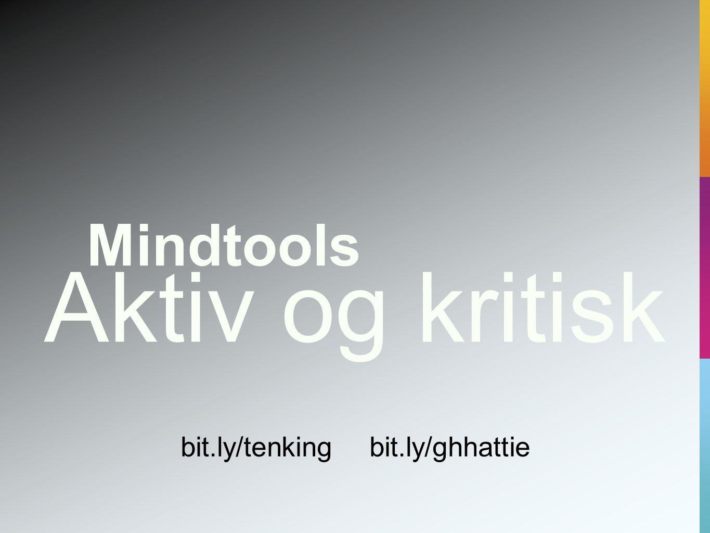 Aktiv og kritisk Mindtools bit.ly/tenking bit.ly/ghhattie