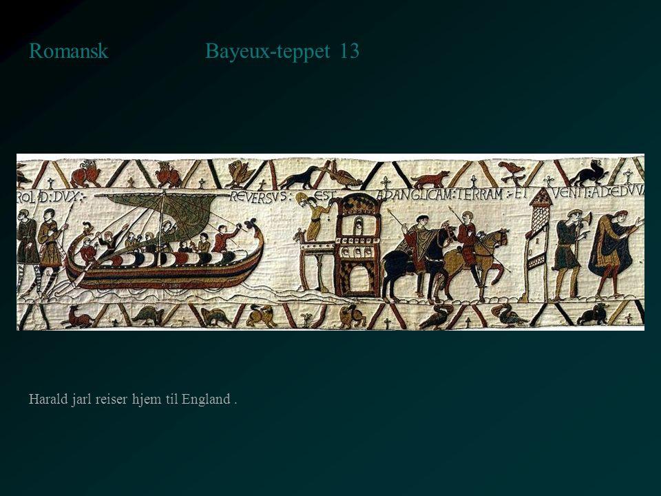 Bayeux-teppet 13 Romansk Harald jarl reiser hjem til England .