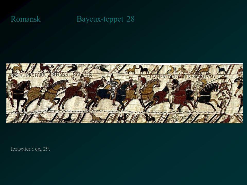 Bayeux-teppet 28 Romansk fortsetter i del 29.