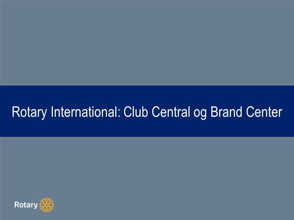 Rotary International: Club Central og Brand Center